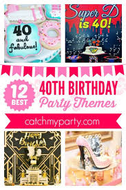 birthday themes for the 12 best 40th birthday themes for women catch my party