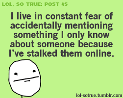 So True Memes - facebook stalking and pretending that you don t of course you