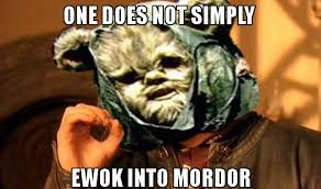 Ewok Meme - one does not simply ewok into mordor picture ebaum s world