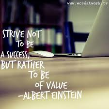 einstein quote about success and value strive for value success will follow word at work