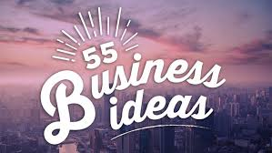 a business idea here are 55