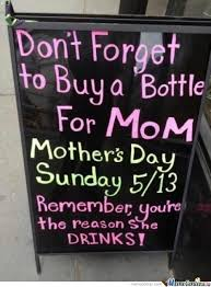 Funny Mother Memes - the problem i have with mother s day denise schipani