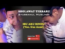 download mp3 gus azmi ibu aku rindu sholawat terbaru syubbanul muslimin 2017 ibu aku rindu bersama gus