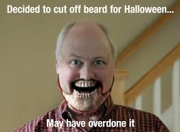 Funny Beard Memes - decided to cut off beard for halloween funny