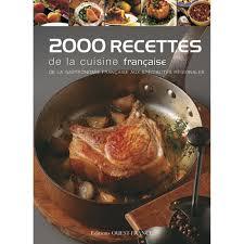 recettes cuisine fran ise 2000 recettes de la cuisine française achat vente de livre de