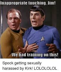 Sexually Inappropriate Memes - inappropriate touching jim we had training on this spock getting