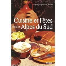 cuisine et fetes cuisine et fêtes traditionnelles des alpes du sud livre recettes