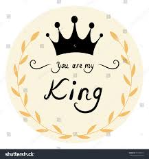 You Are My Designs You My King Quote Lettering Stock Vector Hd Royalty Free