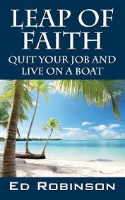spirit of halloween jobs leap of faith quit your job and live on a boat ed robinson