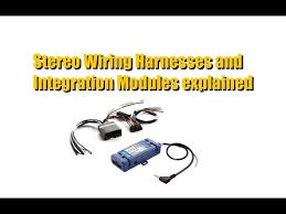 wiring harness module what do you need for your car stereo