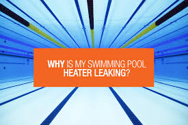 why is my swimming pool heater leaking aquacal website