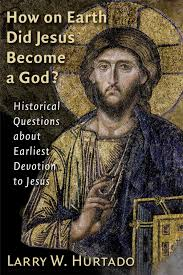 how on earth did jesus become a god larry w hurtado eerdmans