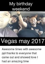 Birthday Weekend Meme - 25 best memes about birthday weekend birthday weekend memes