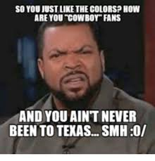 Cowboys Fans Be Like Meme - so youjustlikethecolorsp how are you cowboy fans and you aint