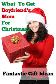 to get boyfriends mom for christmas
