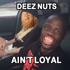 These Nuts Meme - deez nuts imgur