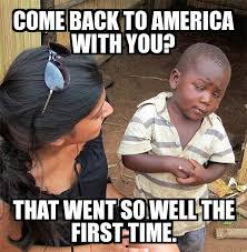 Where Do Memes Come From - skeptical third world child come back to america with you that