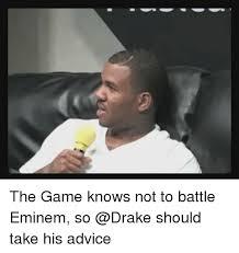 Eminem Drake Meme - the game knows not to battle eminem so should take his advice