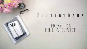 Pottery Barn Down Comforter How To Fill A Duvet Cover Pottery Barn Youtube