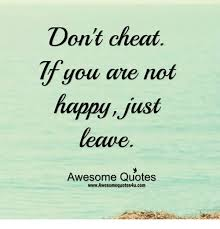 Awesome Meme Quotes - dont cheat you are not happy just leave awesome quotes