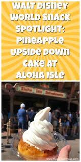 pineapple upside down cake from aloha isle at the magic kingdom