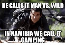 Man Vs Wild Meme - he callsit man vs wild in namibia we callit cing memes comm