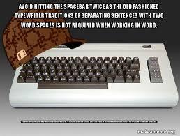 Typewriter Meme - avoid hitting the spacebar twice as the old fashioned typewriter