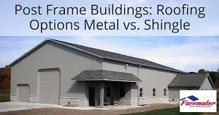 Pole Barn Roofing Frame Buildings Metal Vs Shingle Roofing Options