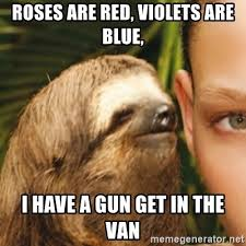 Roses Are Red Violets Are Blue Meme - roses are red violets are blue i have a gun get in the van