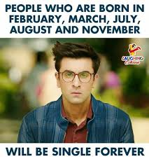Single People Meme - people who are born in february march july august and november