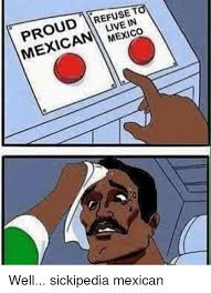 Mexican Meme - refuse t proud mexico well sickipedia mexican meme on me me