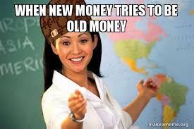 Money Meme - when new money tries to be old money scumbag teacher make a meme