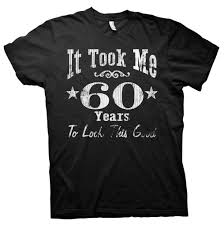 60 year birthday t shirts it took me 60 years to look this 60th birthday gift t
