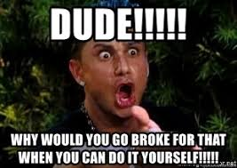 Jersey Shore Meme Generator - dude why would you go broke for that when you can do it