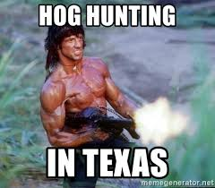 Hog Hunting Memes - hog hunting in texas rambo meme generator
