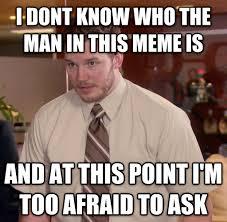 I Don T Know Man Meme - livememe com