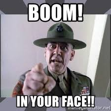 Your Face Meme - boom in your face r lee ermey meme generator