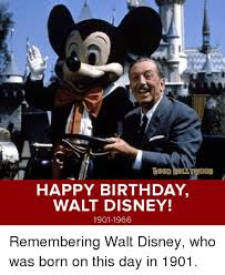 Disney Birthday Meme - happy birthday walt disney 1901 1966 od remembering walt disney who