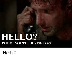 Hello Is It Me You Re Looking For Meme - hello is it me you re looking for hello meme on esmemes com