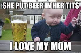I Love My Mom Meme - she put beer in her tits i love my mom misc quickmeme