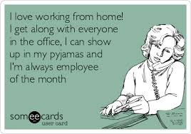 Working From Home Meme - i love working from home i get along with everyone in the office i