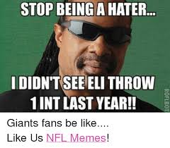 Giants Memes - stop being a hater i didntsee eli throw 1 int last year giants