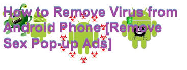 how to remove virus from android tablet how to remove virus from android mobile phone remove pop up ads