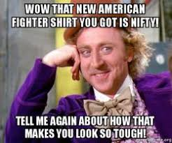 Fighter Meme - wow that new american fighter shirt you got is nifty tell me