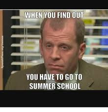 Summer School Meme - when you find out you have to go to summer school meme on sizzle