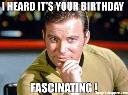 Kirk Meme - i heard it s your birthday fascinating meme capt kirk 35486