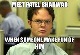 Patel Meme - meet patel bharwad when someone make fun of him schrute facts