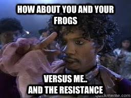 Game Blouses Meme - how about you and your frogs versus me and the resistance dave