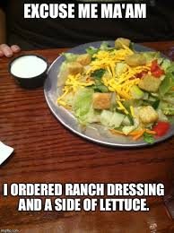 Salad Meme - do they honestly think this is enough ranch for a salad imgflip