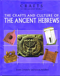 crafts and culture of the ancient hebrews crafts of the ancient